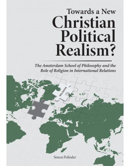 Towards a New Christian Political Realism? The Amsterdam School of Philosophy and the Role of Religion in International Relations
