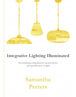 Integrative Lighting Illuminated Reconsidering manipulations, measurements, and quantification of light