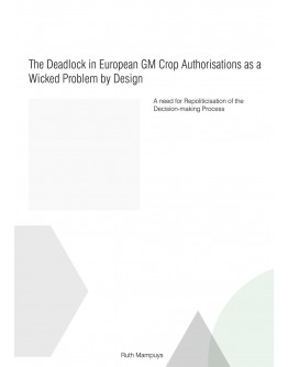 The Deadlock in European GM Crop Authorisations as a Wicked Problem by Design