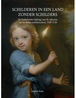 Schilderen in een land zonder schilders De Nederlandse bijdrage aan de opkomst van de Britse schilderschool, 1520-1720