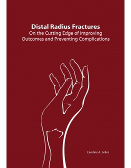 Distal Radius Fractures: On the Cutting Edge of Improving Outcomes and Preventing Complications