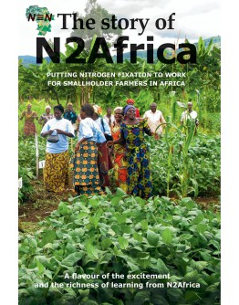 The Story of N2Africa: Putting Nitrogen Fixation to Work for Smallholder Farmers in Africa