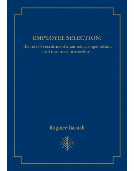 Employee Selection: The role of recruitment channels, compensation, and resources in selection.