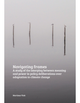 Navigating Frames, A study of the interplay between meaning and power in policy deliberations over adaptation to climate change