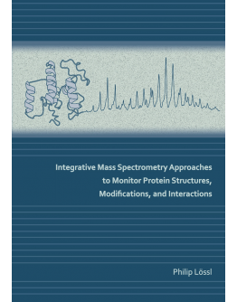 Integrative Mass Spectrometry Approaches to Monitor Protein Structures, Modifications, and Interactions