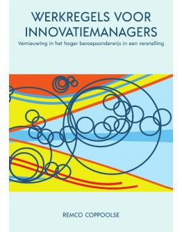 Werkregels voor innovatiemanagers. Vernieuwing in het hoger beroepsonderwijs in een versnelling